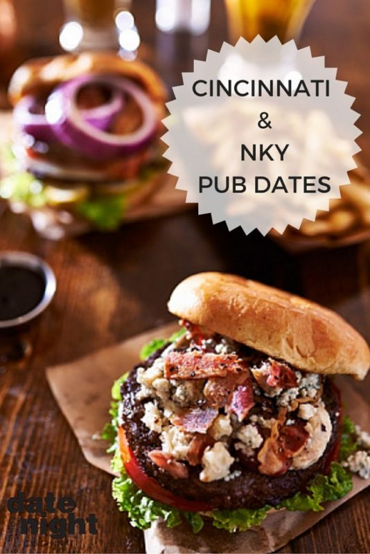 Craving a casual night with good food, a cold drink and conversation with your special someone? You can't go wrong with dinner at your favorite Cincinnati or NKY pub.